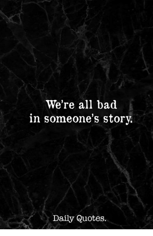 we re all bad in someone s story daily quotes bad meme on me me