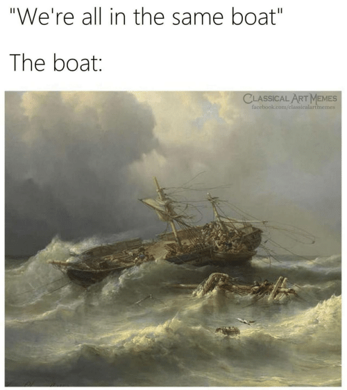 """Facebook, Memes, and facebook.com: """"We're all in the same boat""""  The boat:  CLASSICALART MEMES  facebook.com/classicalartimemes"""