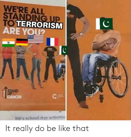 Be Like, School, and Rbs: WE'RE ALL  STAND  OTERRORISM  ARE YOU?  RB's school day activitie It really do be like that
