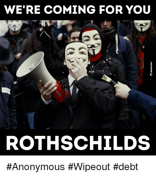 Were Coming For You Rothschild Anonymous Wipeout Debt Meme On