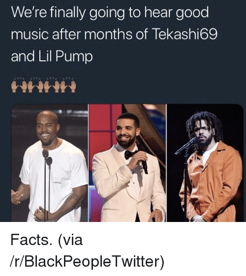Blackpeopletwitter, Facts, and Music: We're finally going to hear good  music after months of Tekashi69  and Lil Pump <p>Facts. (via /r/BlackPeopleTwitter)</p>