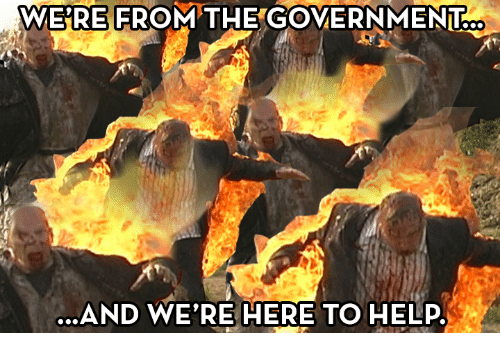 Were From Government And Were Here To >> We Re From The Government And We Re Here To Help Meme On Me Me