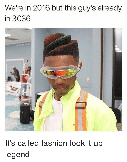 25+ Best Memes About Its Called Fashion Look It Up