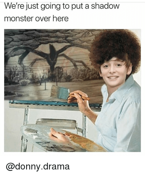 Funny, Meme, and Monster: We're just going to put a shadow  monster over here @donny.drama