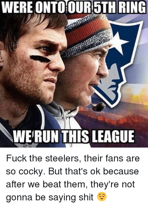 were onto our 5th ring werun thisleague fuck the steelers 12256823 25 best fuck the steelers memes steelers fan memes
