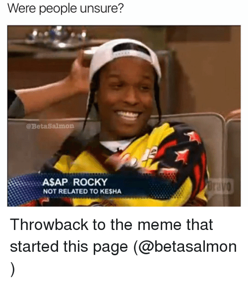 Memes, Kesha, and Salmon: Were people unsure?  @Beta Salmon  A$AP ROCKY  NOT RELATED TO KESHA Throwback to the meme that started this page (@betasalmon )