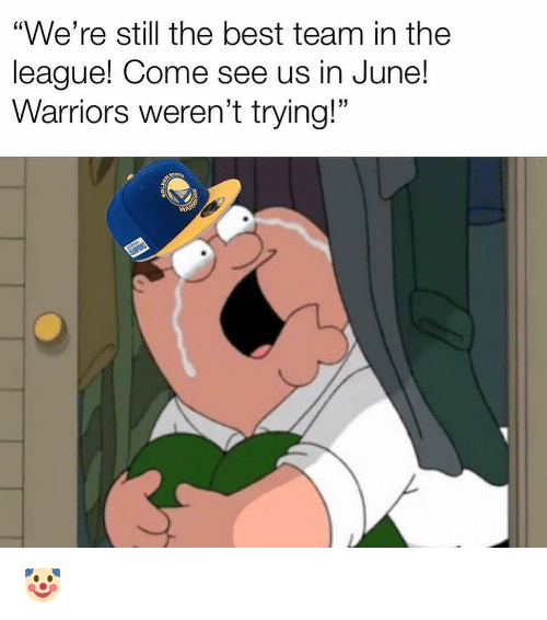 """Sports, Best, and The League: """"We're still the best team in the  league! Come see us in June!  Warriors weren't trying!"""" 🤡"""