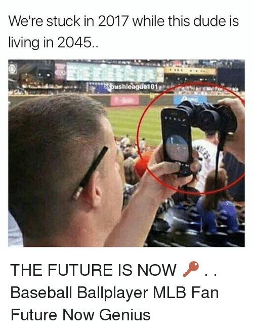 Baseball, Dude, and Future: We're stuck in 2017 while this dude is  living in 2045 THE FUTURE IS NOW 🔑 . . Baseball Ballplayer MLB Fan Future Now Genius