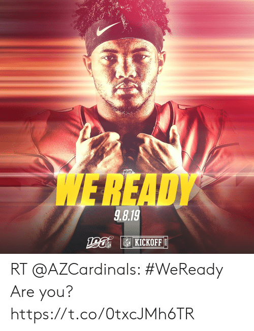 Memes, 🤖, and You: WEREADY  9.8.19  190  NF KICKOFF RT @AZCardinals: #WeReady  Are you? https://t.co/0txcJMh6TR