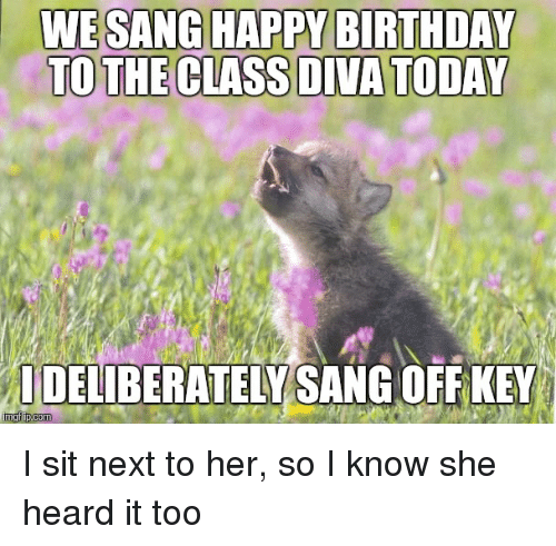 Birthday, Sang, and Happy Birthday: WESANG HAPPY BIRTHDAY  TO THE CLASS DIVA TODAY  IDELIBERATELY SANG OFF KEY  mgfip com