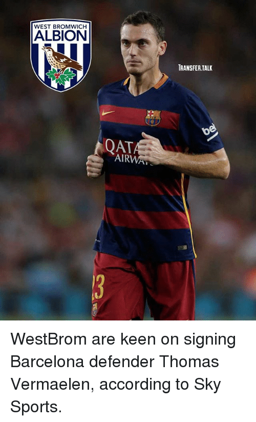 Barcelona, Memes, and Sports: WEST BROMWICH  ALBION  TRANSFER.TALI  QAT  AIRWA WestBrom are keen on signing Barcelona defender Thomas Vermaelen, according to Sky Sports.