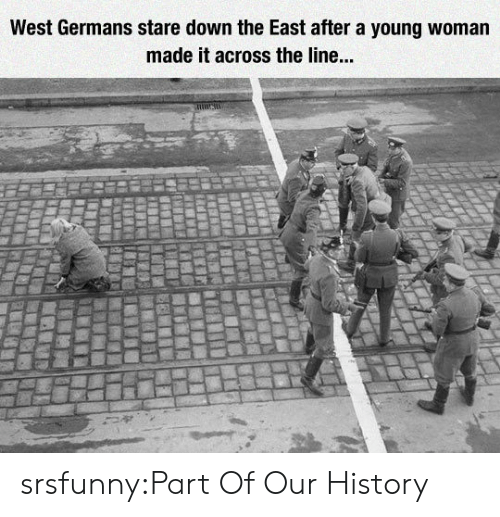 Tumblr, Blog, and History: West Germans stare down the East after a young woman  made it across the line. srsfunny:Part Of Our History