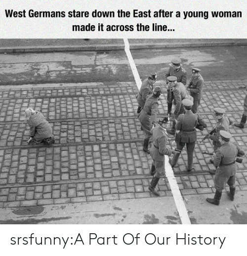 Tumblr, Blog, and History: West Germans stare down the East after a young woman  made it across the line. srsfunny:A Part Of Our History