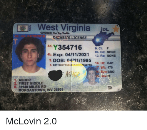 17 Eye 4d 6-01 Dl En We Dob 041111995 Driver's Sex Re 170 04112021 me Me 3 Meme 5 On 12 26501 Mclovin Facepalm Bro 20 F 16 354716 Wv Morgantown Rd Ht Ci 9a Exp Miles None 31140 9 8 4b Middle 2011102713444sase First 2 West Virginia Asher License 1