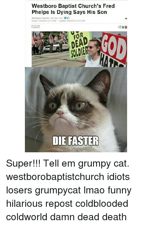 westboro baptist churchs fred phelps is dying says his son 1902926 ✅ 25 best memes about fred phelps fred phelps memes,Fred Phelps Memes