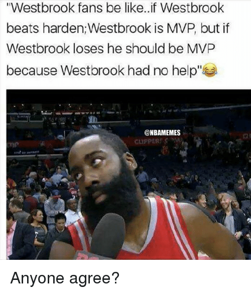"Be Like, Nba, and Beats: ""Westbrook fans be like. if Westbrook  beats harden:Westbrook is MVP, but if  Westbrook loses he should be MVP  because Westbrook had no help""  @NBAMEMES Anyone agree?"