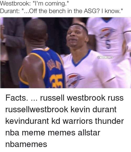 """Facts, Kevin Durant, and Meme: Westbrook: """"I'm coming.""""  Durant  Off the bench in the ASG? I know  aNBAMEMES Facts. ... russell westbrook russ russellwestbrook kevin durant kevindurant kd warriors thunder nba meme memes allstar nbamemes"""