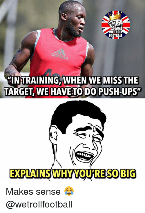 "Football, Memes, and Target: WETROLL  FOOTBALL  das  ""INTRAINING, WHEN WE MISS THE  TARGET, WE HAVE TO DO PUSH-UPS""  EXPLAINS WHY YOU'RE S0 BIG Makes sense 😂 @wetrollfootball"