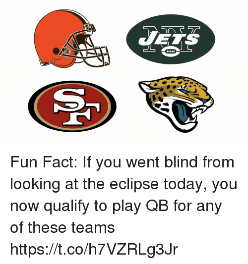 Football, Nfl, and Sports: WETS Fun Fact: If you went blind from looking at the eclipse today, you now qualify to play QB for any of these teams https://t.co/h7VZRLg3Jr