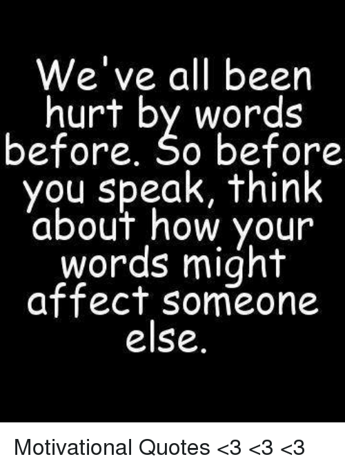 Weve All Been Hurt By Words Before So Before You Speak Think About