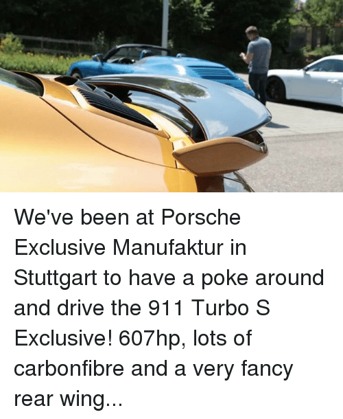 Memes, Porsche, and Drive: We've been at Porsche Exclusive Manufaktur in Stuttgart to have a poke around and drive the 911 Turbo S Exclusive! 607hp, lots of carbonfibre and a very fancy rear wing...