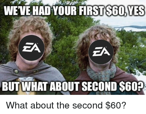 Yes, What, and But: WEVE HAD YOUR FIRSTS60.YES  ZA  EA  BUT WHAT ABOUT SECOND $60?