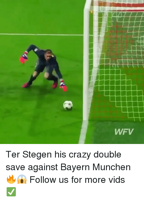 Crazy, Memes, and Bayern: WFV Ter Stegen his crazy double save against Bayern Munchen 🔥😱 Follow us for more vids ✅