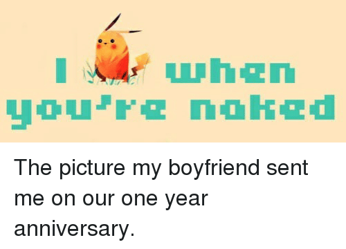 Wh2n The Picture My Boyfriend Sent Me On Our One Year Anniversary