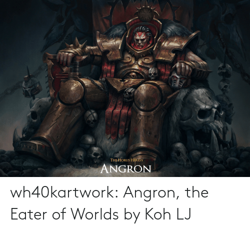Tumblr, Blog, and Com: wh40kartwork:  Angron, the Eater of Worlds  by                   Koh LJ
