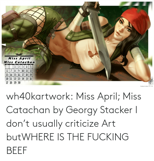Beef, Tumblr, and Blog: wh40kartwork:   Miss April; Miss Catachan  by  Georgy Stacker   I don't usually criticize Art butWHERE IS THE FUCKING BEEF