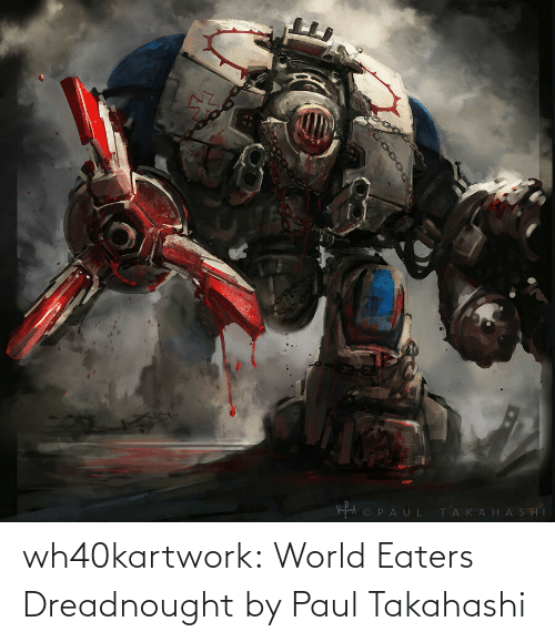 Tumblr, Blog, and Http: wh40kartwork:  World Eaters Dreadnought  by Paul Takahashi