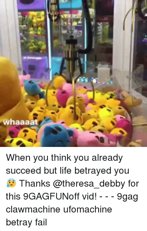 9gag, Fail, and Life: whaaaat When you think you already succeed but life betrayed you 😰 Thanks @theresa_debby for this 9GAGFUNoff vid! - - - 9gag clawmachine ufomachine betray fail