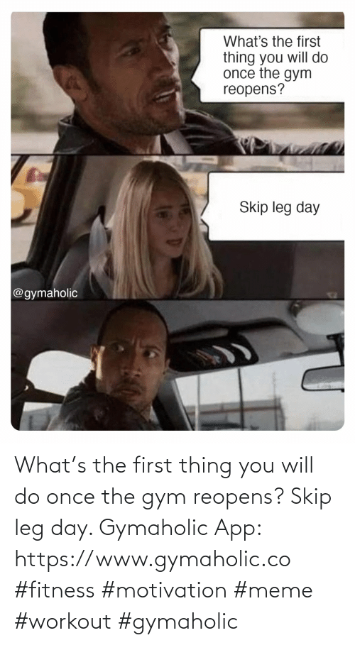Gym, Meme, and Leg Day: What's the first thing you will do once the gym reopens? Skip leg day.  Gymaholic App: https://www.gymaholic.co  #fitness #motivation #meme #workout #gymaholic