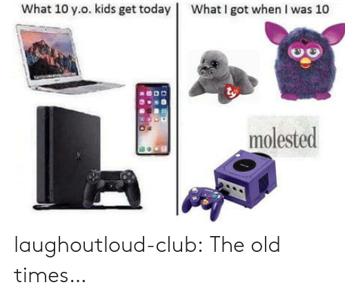 Club, Tumblr, and Blog: what 10 у.о. kids get today !  What I got when I was 10  molested laughoutloud-club:  The old times…