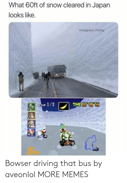 Bowser, Dank, and Driving: What 60ft of snow cleared in Japan  looks like.  Instagram: Pubity  TIME 00 48 56  LAP 1/3  7  2  3  ఇ Bowser driving that bus by aveonlol MORE MEMES
