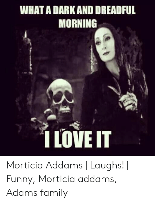 Family, Funny, and Love: WHAT A DARK AND DREADFUL  MORNING  1 LOVE IT Morticia Addams | Laughs! | Funny, Morticia addams, Adams family