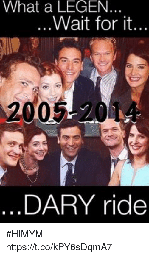 Memes, 🤖, and Himym: What a LEGEN..  ...Wait for it...  2005  DARY ride #HIMYM https://t.co/kPY6sDqmA7