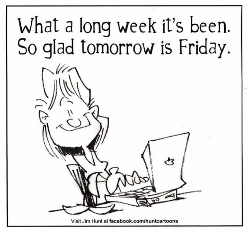 Dank, Friday, and Hunting: What a long week it's been  So glad tomorrow is Friday.  Visit Jim Hunt at facebook.com/huntcartoons