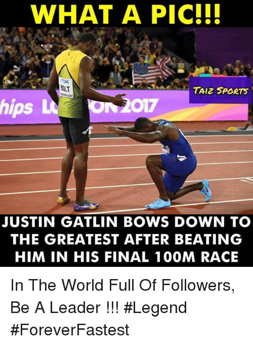 Memes, Sports, and World: WHAT A PIC!I!  BOLT  TAIZ SPORTS  ps  JUSTIN GATLIN BOWS DOWN TO  THE GREATEST AFTER BEATING  HIM IN HIS FINAL 100M RACE In The World Full Of Followers, Be A Leader !!! #Legend #ForeverFastest