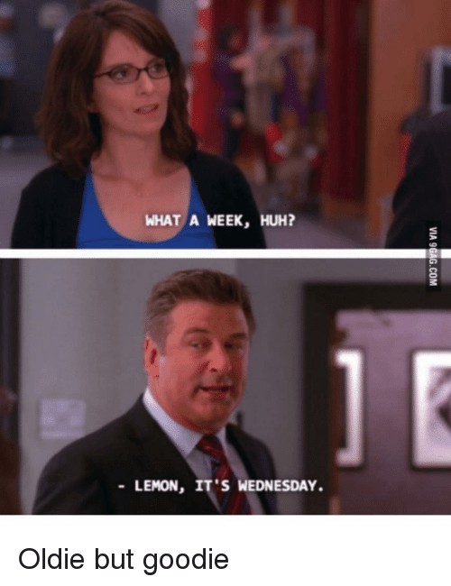 Huh, Wednesday, and Girl Memes: WHAT A WEEK, HUH?  -LEMON, IT'S WEDNESDAY Oldie but goodie