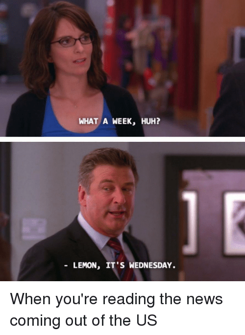 WHAT a WEEK HUH? LEMON IT'S WEDNESDAY When You're Reading the News