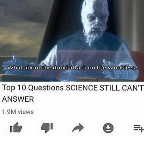 Dank, Science, and 🤖: What about the droid attack on the Wookiees?  Top 10 Questions SCIENCE STILL CAN'T  ANSWER  1.9M views