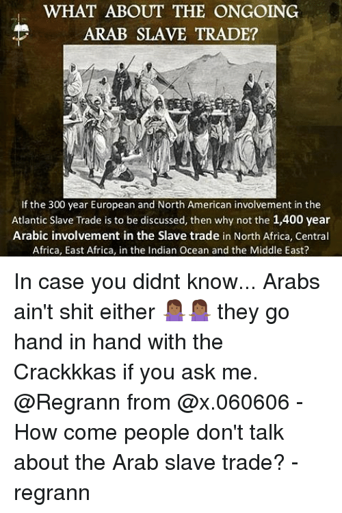 WHAT ABOUT THE ONGOING ARAB SLAVE TRADE? If the 300 Year European