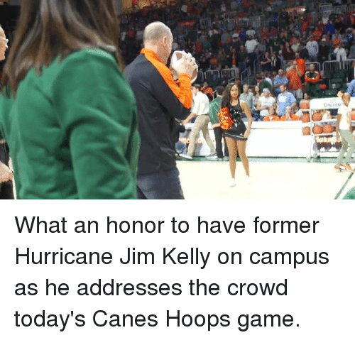 Memes, Hurricane, and Jim Kelly: What an honor to have former Hurricane Jim Kelly on campus as he addresses the crowd today's Canes Hoops game.