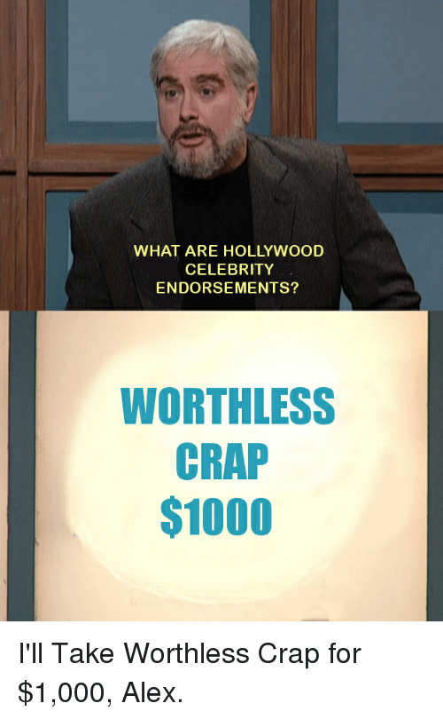 WHAT ARE HOLLYWOOD CELEBRITY ENDORSEMENTS? WORTHLESS CRAP $1000 ...
