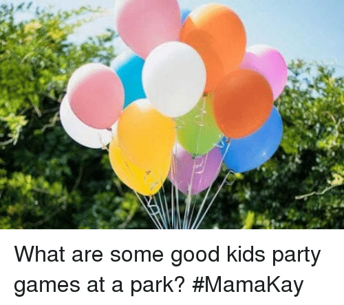 what are some good kids party games at a park mamakay meme on