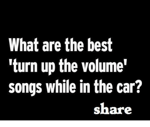What Are the Best Turn Up the Volume' Songs While in the ...