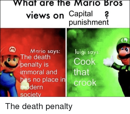 What Are The Mario Bros Views On Capital2 Punishment Mario Says Luigi Says The Death Cook Penalty Is Immoral And That Has No Place In Crook Modern Societv Mario Meme On