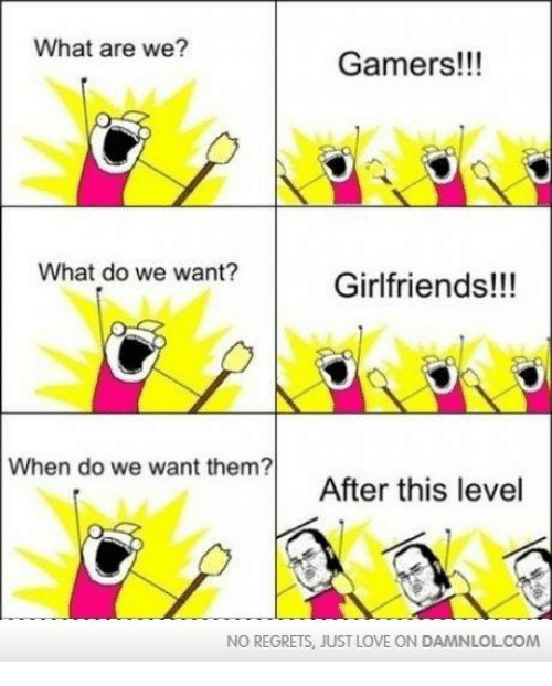 what are we gamers what do we want girlfriends when 16846166 ✅ 25 best memes about what do we want what do we want memes,What Do We Want Meme