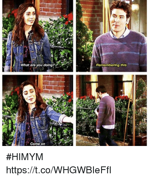Memes, 🤖, and Himym: What are you doing?  Come on  Remembering this #HIMYM https://t.co/WHGWBIeFfI